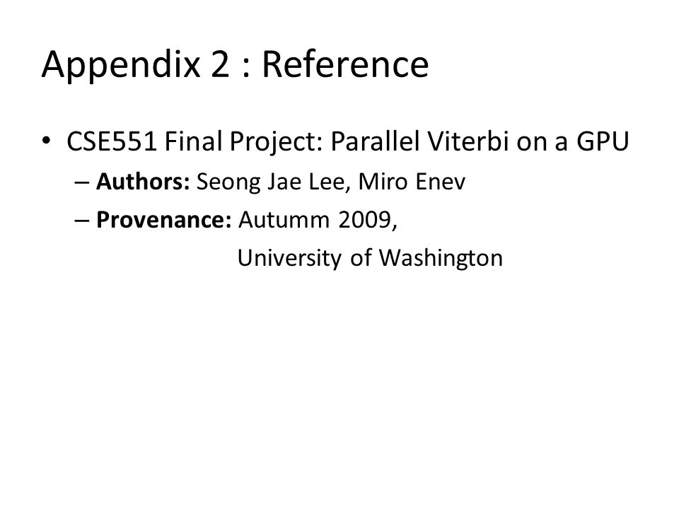 Appendix 2 : Reference CSE551 Final Project: Parallel Viterbi on a GPU – Authors: Seong Jae Lee, Miro Enev – Provenance: Autumm 2009, University of Wa