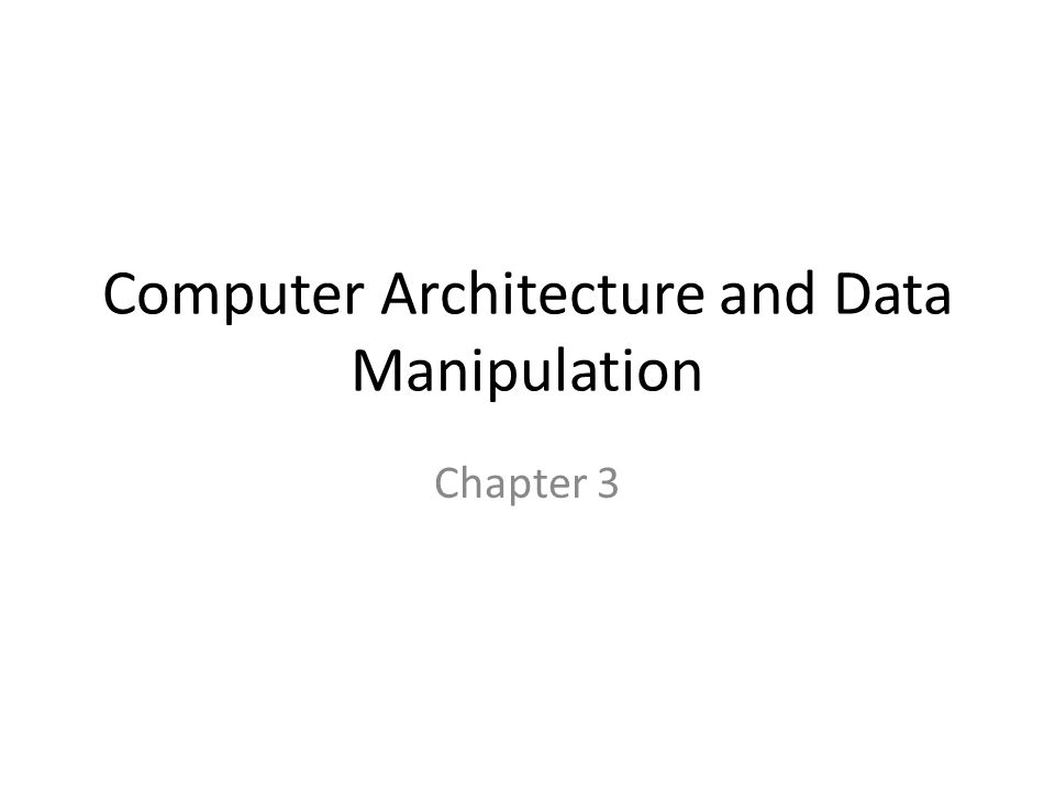 Computer Architecture and Data Manipulation Chapter 3