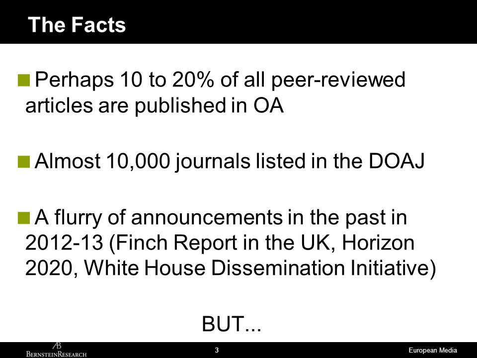 European Media33  Perhaps 10 to 20% of all peer-reviewed articles are published in OA  Almost 10,000 journals listed in the DOAJ  A flurry of annou