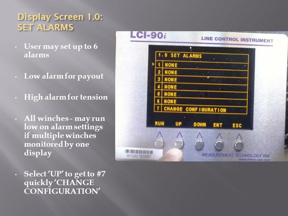 Display Screen 1.0: SET ALARMS User may set up to 6 alarms Low alarm for payout High alarm for tension All winches - may run low on alarm settings if