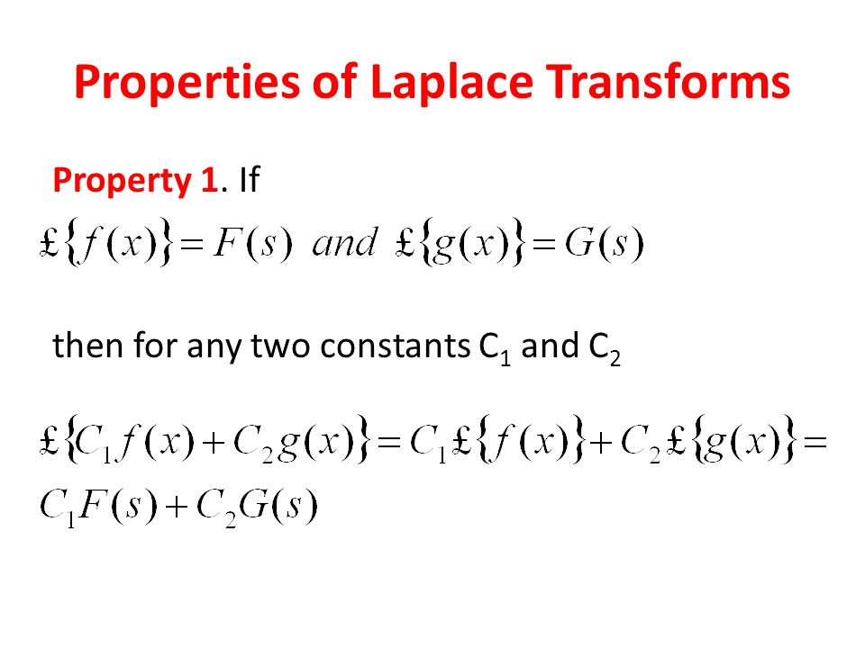 Properties of Laplace Transforms Property 1. If then for any two constants C 1 and C 2