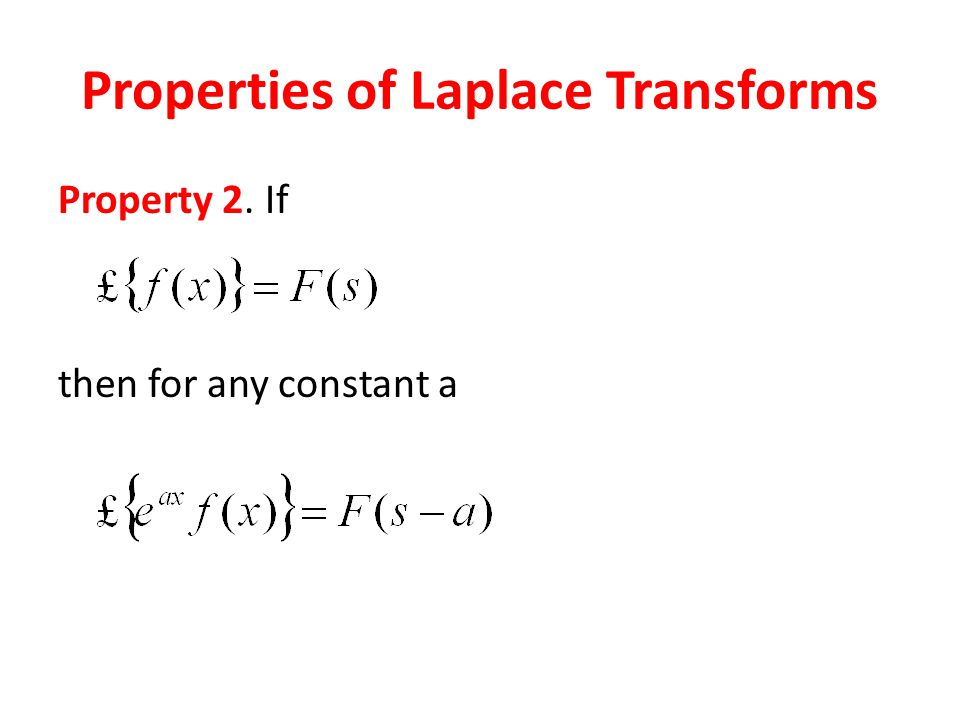 Properties of Laplace Transforms Property 2. If then for any constant a