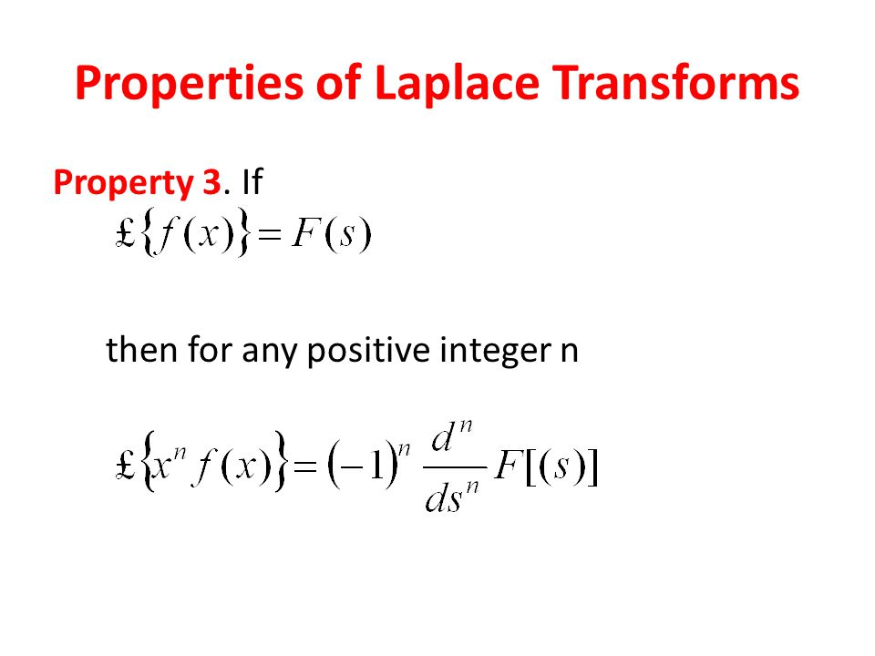 Properties of Laplace Transforms Property 3. If then for any positive integer n