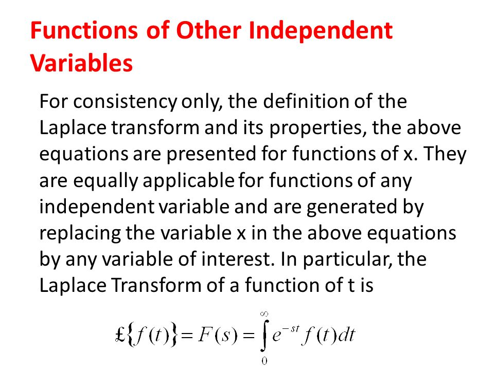 Functions of Other Independent Variables For consistency only, the definition of the Laplace transform and its properties, the above equations are pre