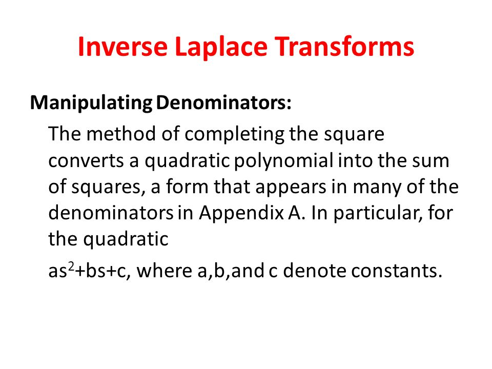 Manipulating Denominators: The method of completing the square converts a quadratic polynomial into the sum of squares, a form that appears in many of