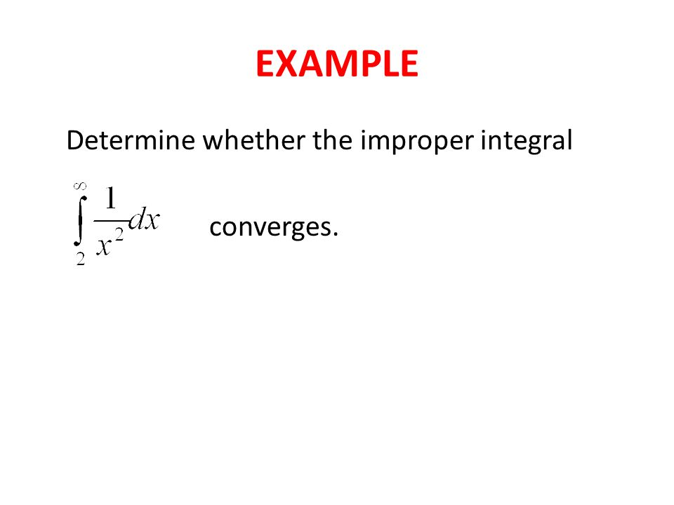 EXAMPLE Determine whether the improper integral converges.