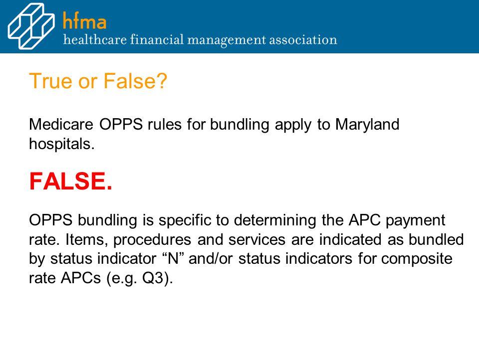 True or False. Medicare OPPS rules for bundling apply to Maryland hospitals.