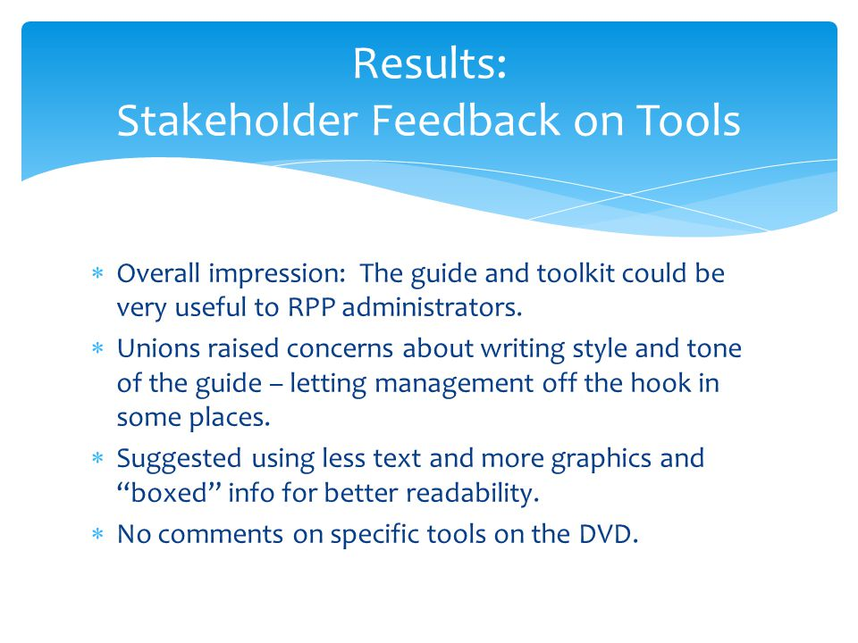 Results: Stakeholder Feedback on Tools  Overall impression: The guide and toolkit could be very useful to RPP administrators.