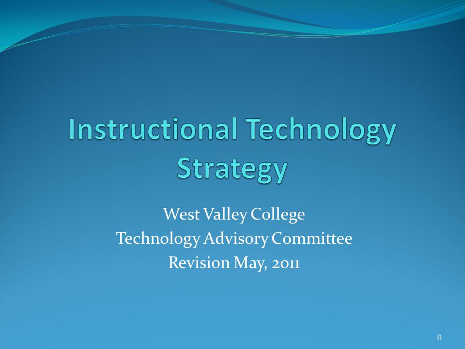 West Valley College Technology Advisory Committee Revision May, 2011 0