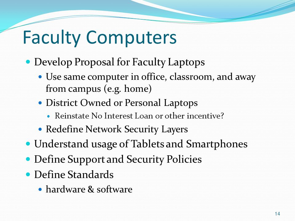 Faculty Computers Develop Proposal for Faculty Laptops Use same computer in office, classroom, and away from campus (e.g.