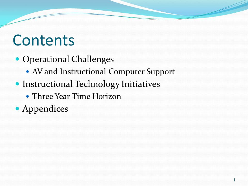 Contents Operational Challenges AV and Instructional Computer Support Instructional Technology Initiatives Three Year Time Horizon Appendices 1