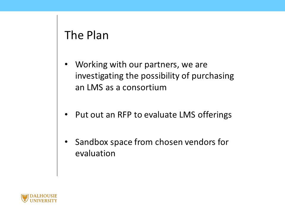 June 3, 2014 | presented by Jane Smith PRESENTATION TITLE The Plan Working with our partners, we are investigating the possibility of purchasing an LMS as a consortium Put out an RFP to evaluate LMS offerings Sandbox space from chosen vendors for evaluation