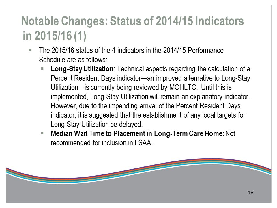 Notable Changes: Status of 2014/15 Indicators in 2015/16 (1) 16  The 2015/16 status of the 4 indicators in the 2014/15 Performance Schedule are as fo