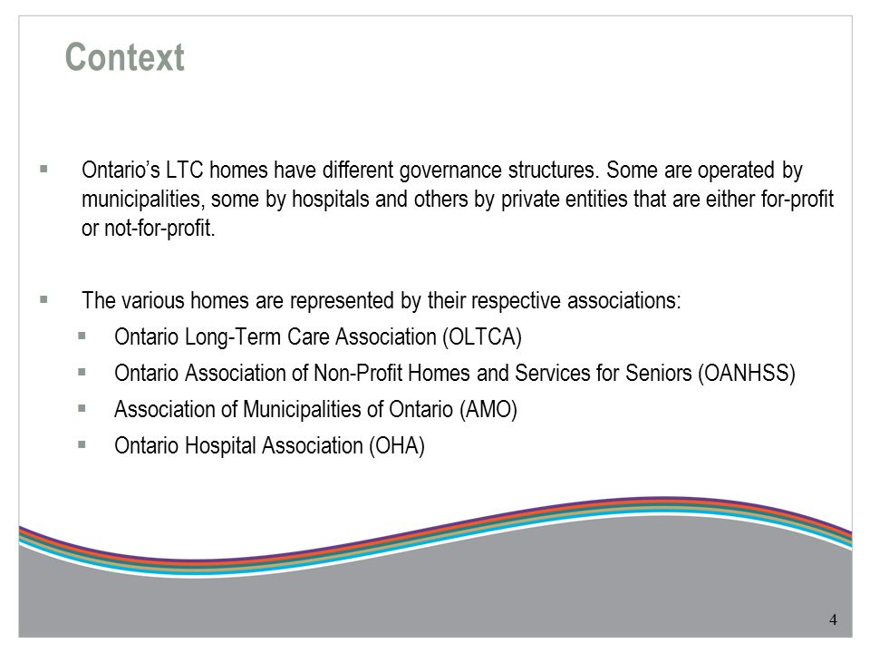  Ontario's LTC homes have different governance structures. Some are operated by municipalities, some by hospitals and others by private entities that