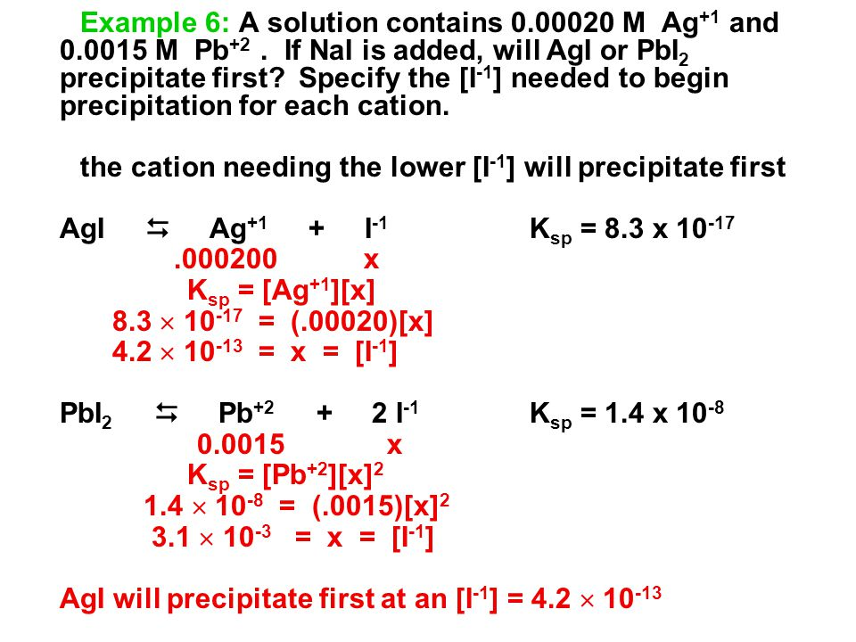 Example 6: A solution contains 0.00020 M Ag +1 and 0.0015 M Pb +2.