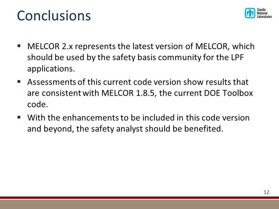 Conclusions  MELCOR 2.x represents the latest version of MELCOR, which should be used by the safety basis community for the LPF applications.