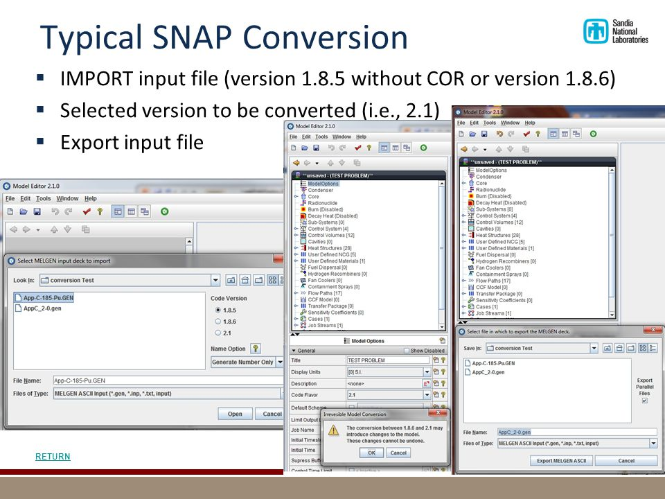Typical SNAP Conversion  IMPORT input file (version 1.8.5 without COR or version 1.8.6)  Selected version to be converted (i.e., 2.1)  Export input file 18 RETURN