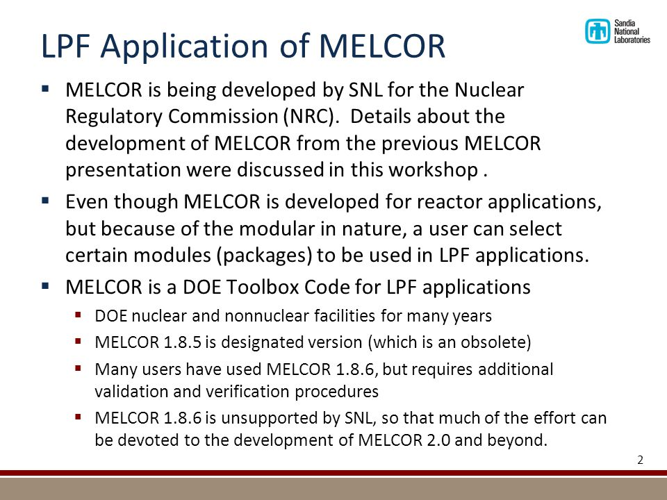 LPF Application of MELCOR  MELCOR is being developed by SNL for the Nuclear Regulatory Commission (NRC).