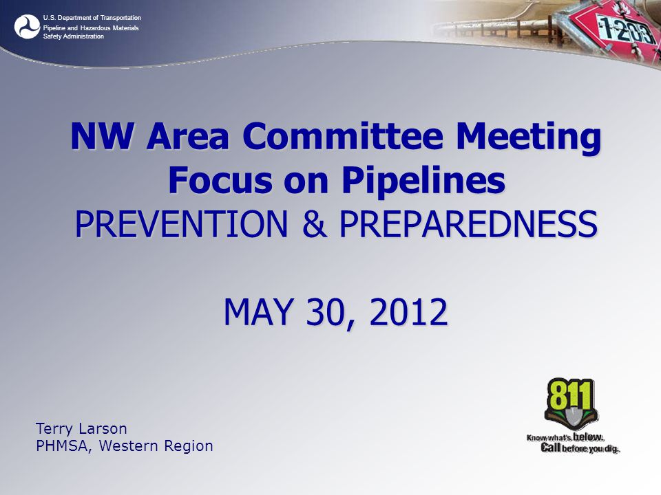 U.S. Department of Transportation Pipeline and Hazardous Materials Safety Administration NW Area Committee Meeting Focus on Pipelines PREVENTION & PRE