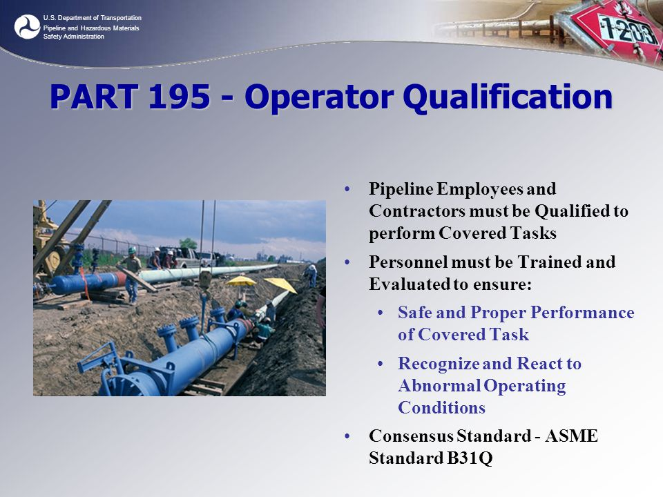 U.S. Department of Transportation Pipeline and Hazardous Materials Safety Administration PART 195 - Operator Qualification Pipeline Employees and Cont