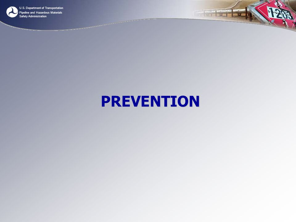 U.S. Department of Transportation Pipeline and Hazardous Materials Safety Administration PREVENTION