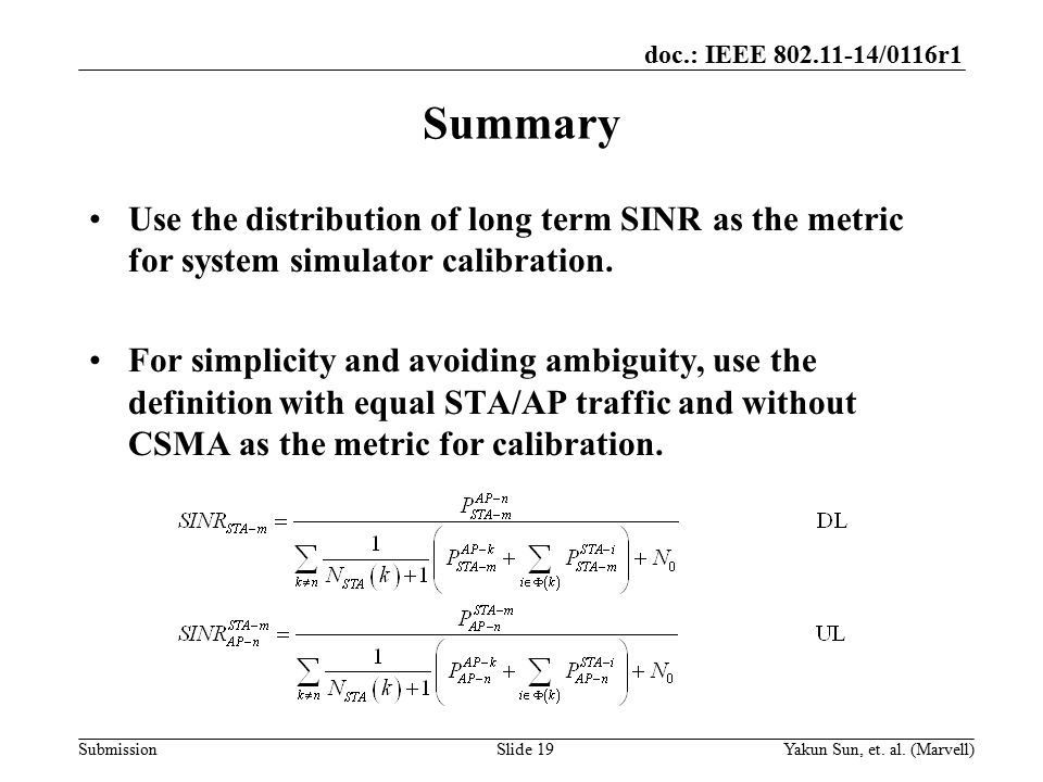 doc.: IEEE 802.11-14/0116r1 Submission Summary Use the distribution of long term SINR as the metric for system simulator calibration.