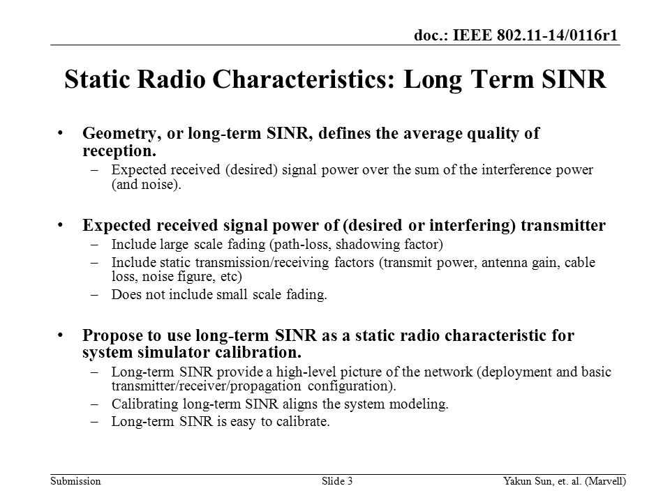 doc.: IEEE 802.11-14/0116r1 Submission Static Radio Characteristics: Long Term SINR Geometry, or long-term SINR, defines the average quality of reception.
