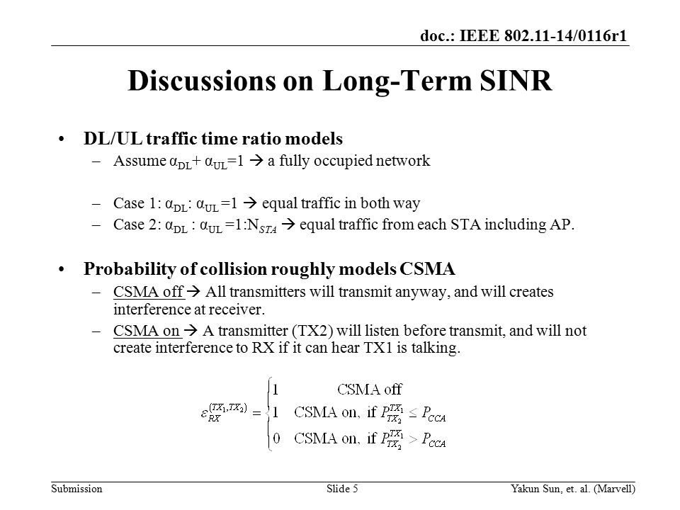 doc.: IEEE 802.11-14/0116r1 Submission Discussions on Long-Term SINR DL/UL traffic time ratio models –Assume α DL + α UL =1  a fully occupied network –Case 1: α DL : α UL =1  equal traffic in both way –Case 2: α DL : α UL =1:N STA  equal traffic from each STA including AP.