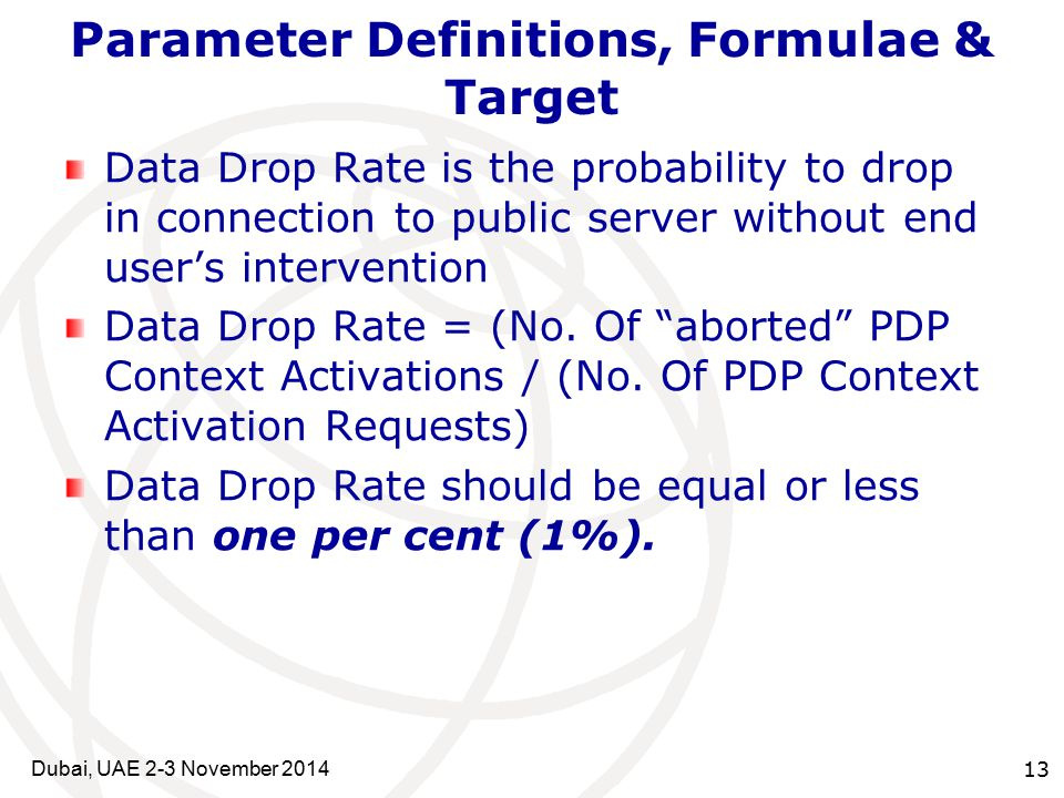 13 Parameter Definitions, Formulae & Target Data Drop Rate is the probability to drop in connection to public server without end user's intervention Data Drop Rate = (No.