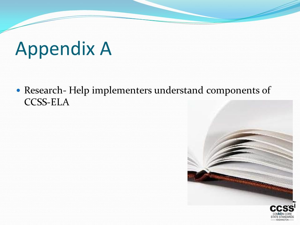 Appendix A Research- Help implementers understand components of CCSS-ELA 10