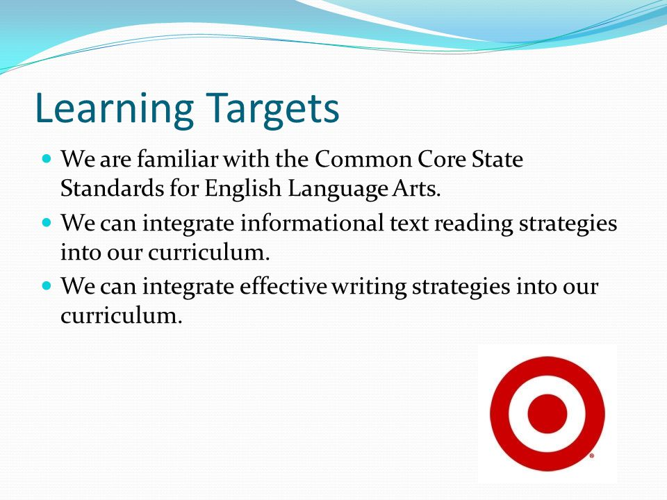 Learning Targets We are familiar with the Common Core State Standards for English Language Arts.