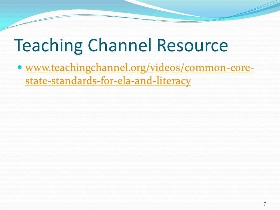Teaching Channel Resource www.teachingchannel.org/videos/common-core- state-standards-for-ela-and-literacy www.teachingchannel.org/videos/common-core- state-standards-for-ela-and-literacy 7