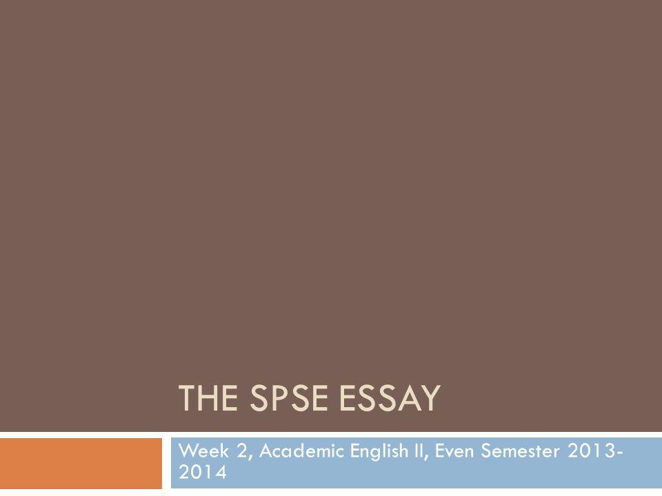 THE SPSE ESSAY Week 2, Academic English II, Even Semester 2013- 2014