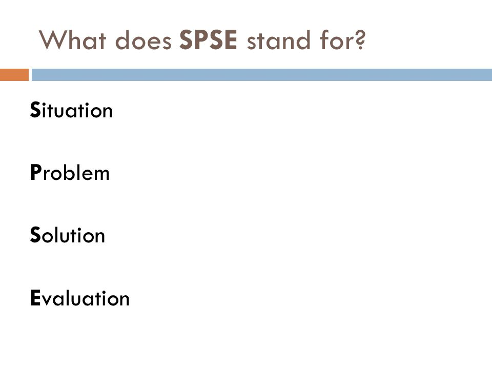 What does SPSE stand for? Situation Problem Solution Evaluation