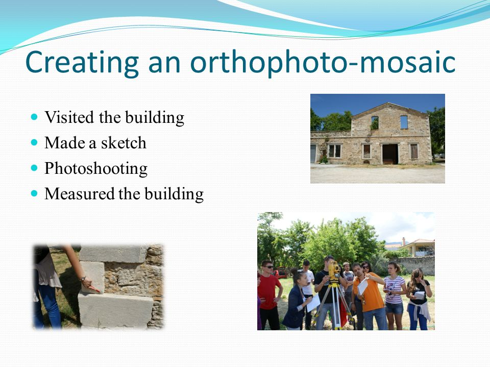 Creating an orthophoto-mosaic Visited the building Made a sketch Photoshooting Measured the building