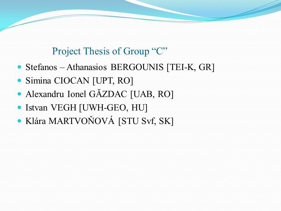 Project Thesis of Group C Stefanos – Athanasios BERGOUNIS [TEI-K, GR] Simina CIOCAN [UPT, RO] Alexandru Ionel GĂZDAC [UAB, RO] Istvan VEGH [UWH-GEO, HU] Klára MARTVOŇOVÁ [STU Svf, SK]