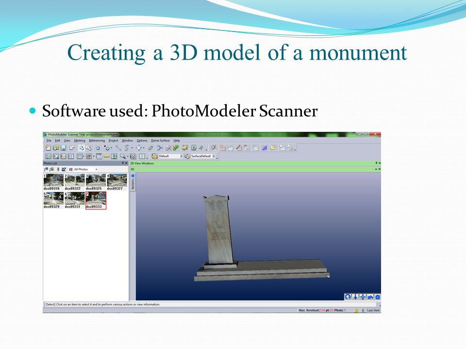 Creating a 3D model of a monument Software used: PhotoModeler Scanner