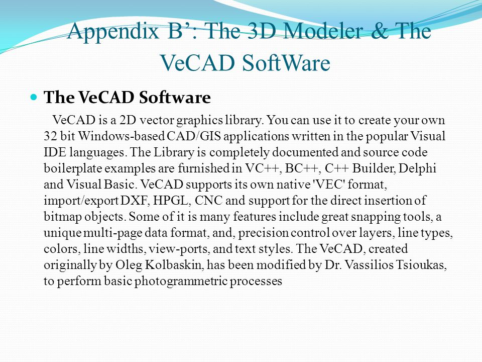 Appendix B': The 3D Modeler & The VeCAD SoftWare The VeCAD Software VeCAD is a 2D vector graphics library.