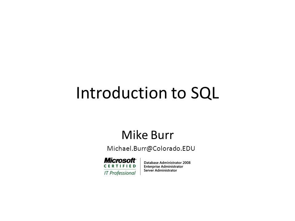 Introduction to SQL Mike Burr Michael.Burr@Colorado.EDU