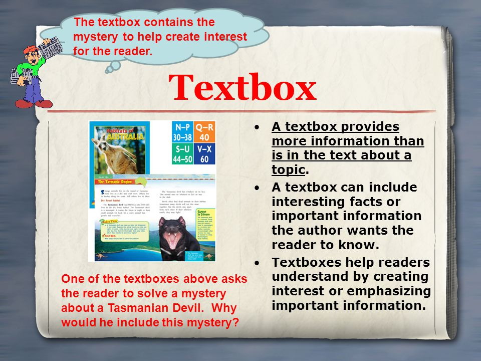 Textbox A textbox provides more information than is in the text about a topic. A textbox can include interesting facts or important information the au