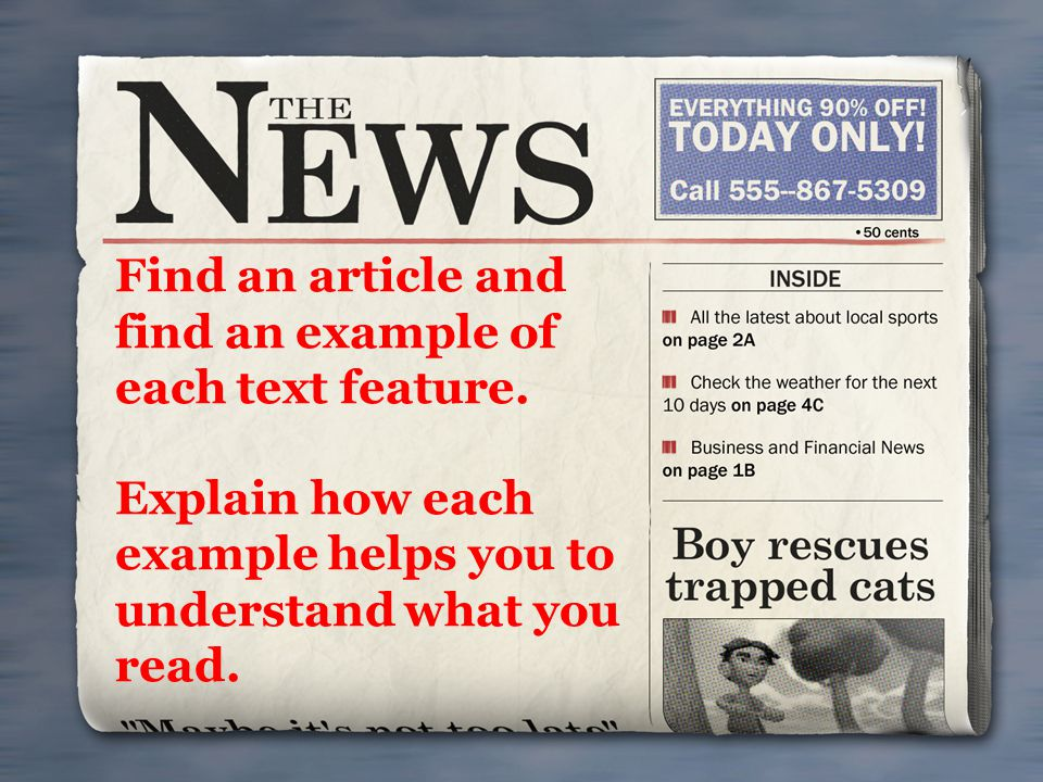 Find an article and find an example of each text feature. Explain how each example helps you to understand what you read.