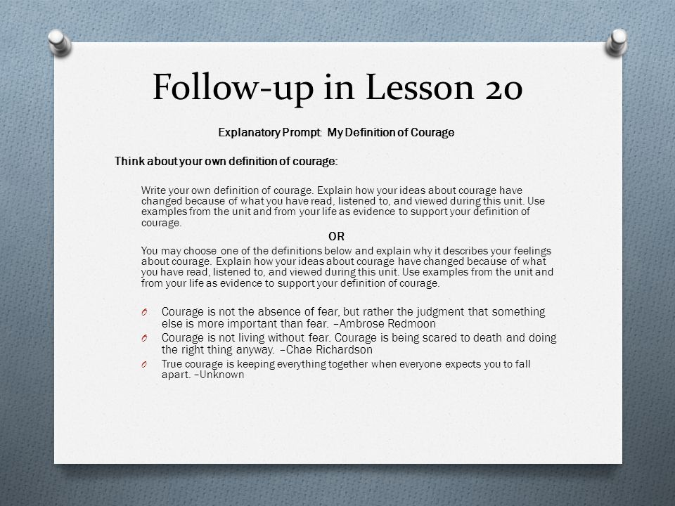 Follow-up in Lesson 20 Explanatory Prompt : My Definition of Courage Think about your own definition of courage: Write your own definition of courage.