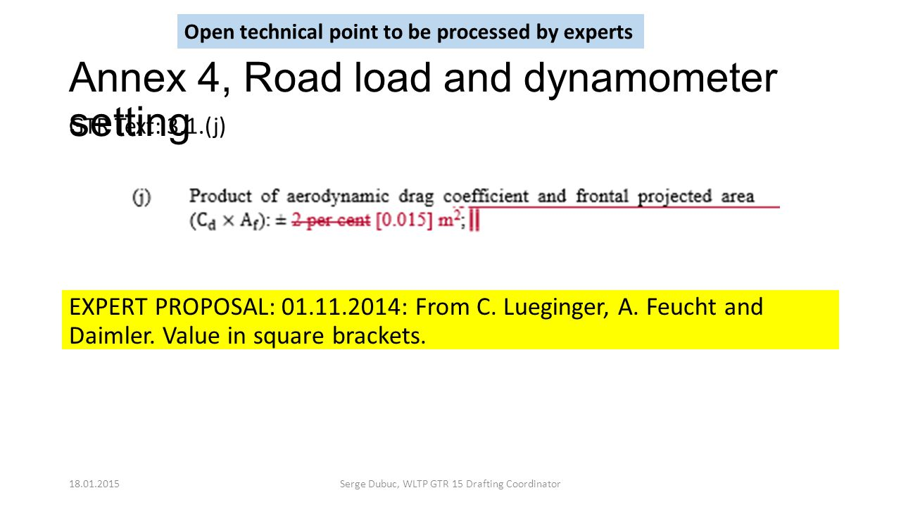 Annex 4, Road load and dynamometer setting EXPERT PROPOSAL: 01.11.2014: From C. Lueginger, A. Feucht and Daimler. Value in square brackets. GTR Text: