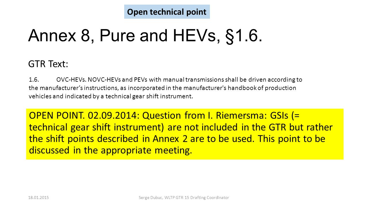 Annex 8, Pure and HEVs, §1.6. OPEN POINT. 02.09.2014: Question from I. Riemersma: GSIs (= technical gear shift instrument) are not included in the GTR