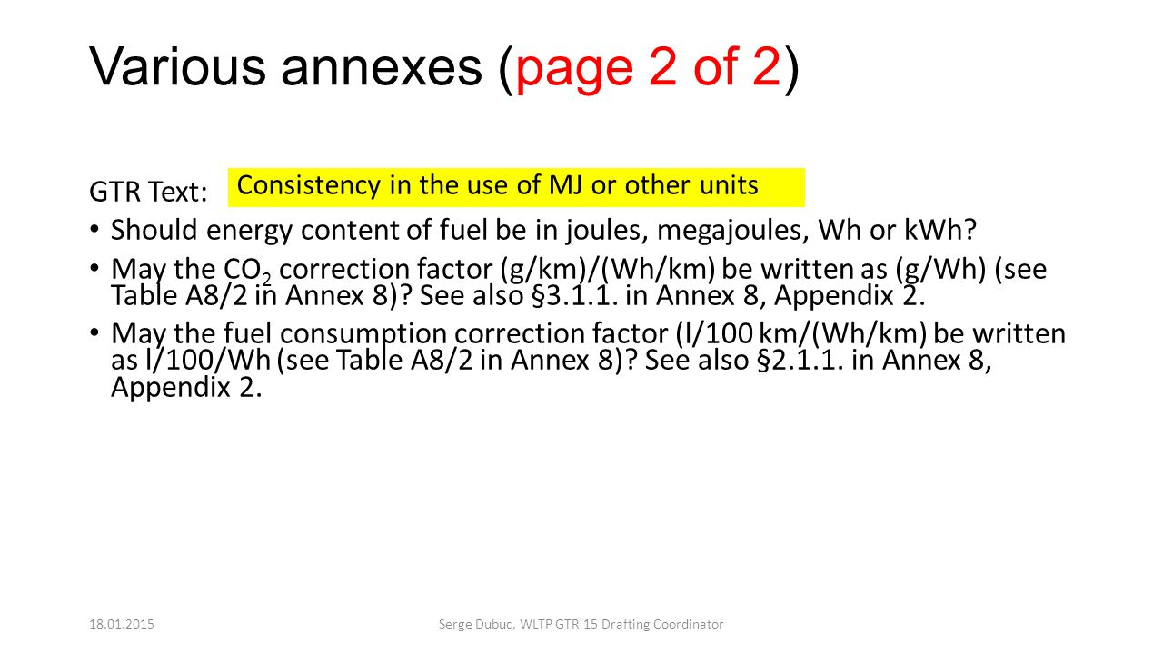 Various annexes (page 2 of 2) GTR Text: Should energy content of fuel be in joules, megajoules, Wh or kWh? May the CO 2 correction factor (g/km)/(Wh/k