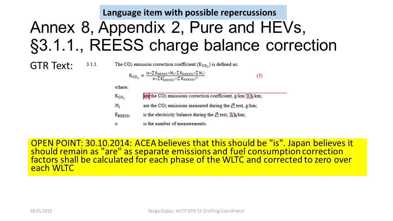 Annex 8, Appendix 2, Pure and HEVs, §3.1.1., REESS charge balance correction OPEN POINT: 30.10.2014: ACEA believes that this should be