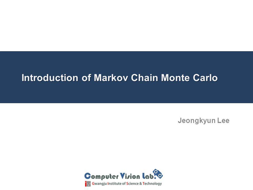 Introduction of Markov Chain Monte Carlo Jeongkyun Lee