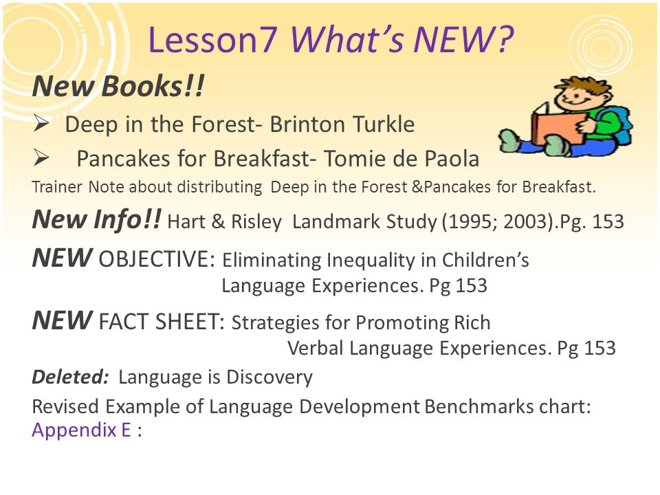 Lesson7 What's NEW? New Books!!  Deep in the Forest- Brinton Turkle  Pancakes for Breakfast- Tomie de Paola Trainer Note about distributing Deep in