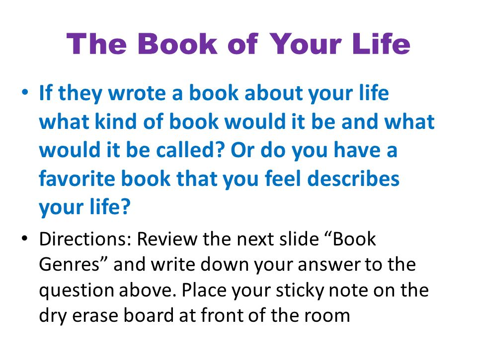 The Book of Your Life If they wrote a book about your life what kind of book would it be and what would it be called? Or do you have a favorite book t