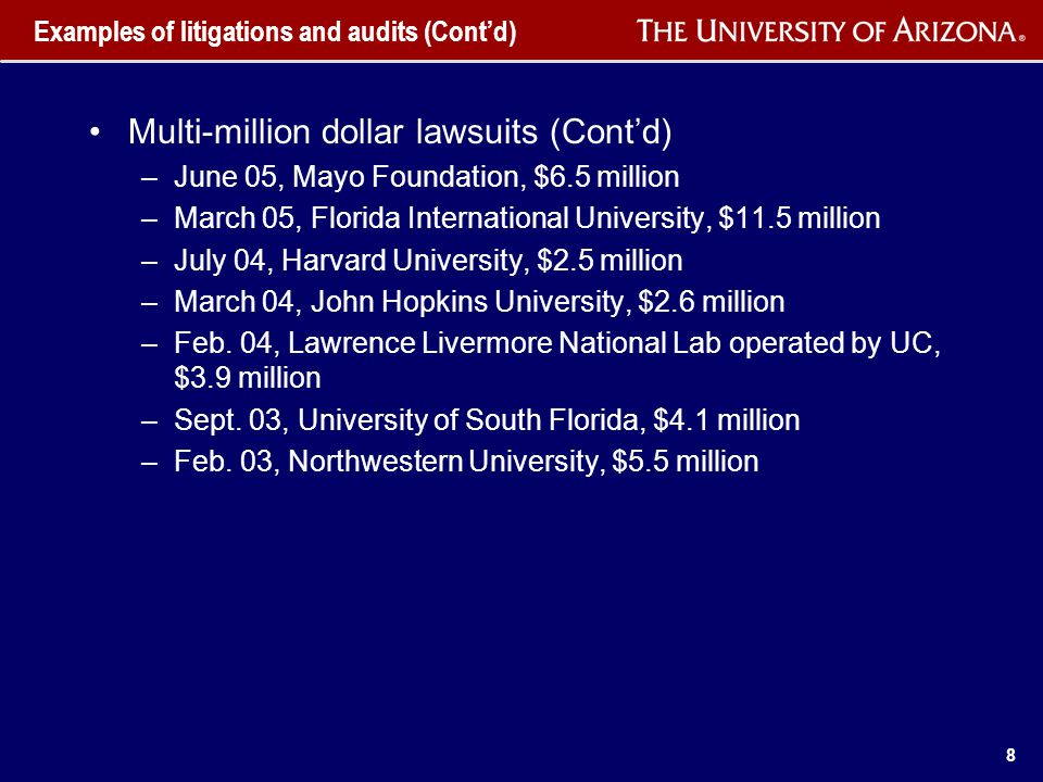 8 Examples of litigations and audits (Cont'd) Multi-million dollar lawsuits (Cont'd) –June 05, Mayo Foundation, $6.5 million –March 05, Florida International University, $11.5 million –July 04, Harvard University, $2.5 million –March 04, John Hopkins University, $2.6 million –Feb.